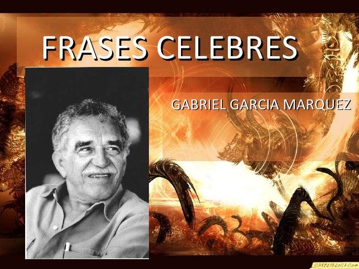 FRASES CELEBRES GABRIEL GARCIA MARQUEZ