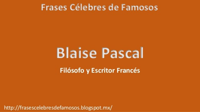 Frases Célebres De Blaise Pascal