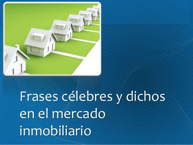 Frases celebres inmobiliarias for Casas inmobiliaria