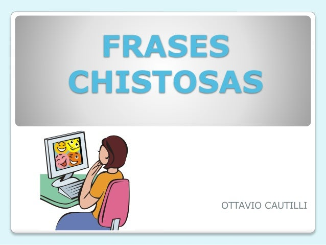 FRASES CHISTOSAS OTTAVIO CAUTILLI