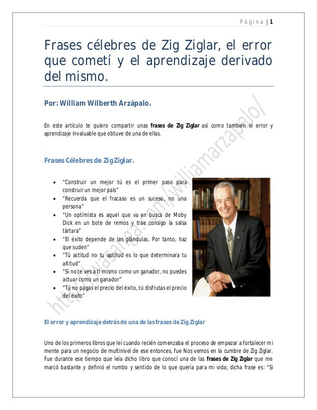 P ágin a |1  Frases célebres de Zig Ziglar, el error que cometí y el aprendizaje derivado del mismo. Por: William Wilberth...