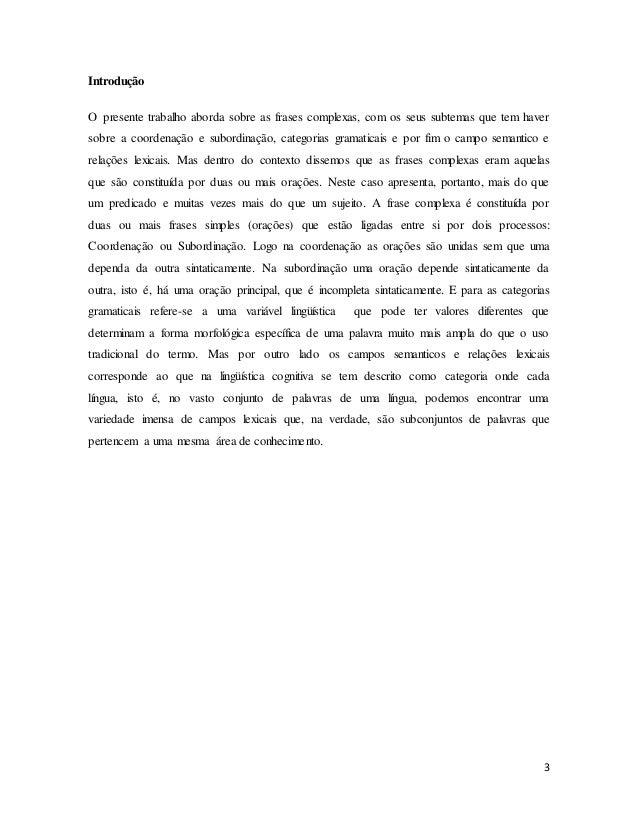 3 Introdução O presente trabalho aborda sobre as frases complexas, com os seus subtemas que tem haver sobre a coordenação ...