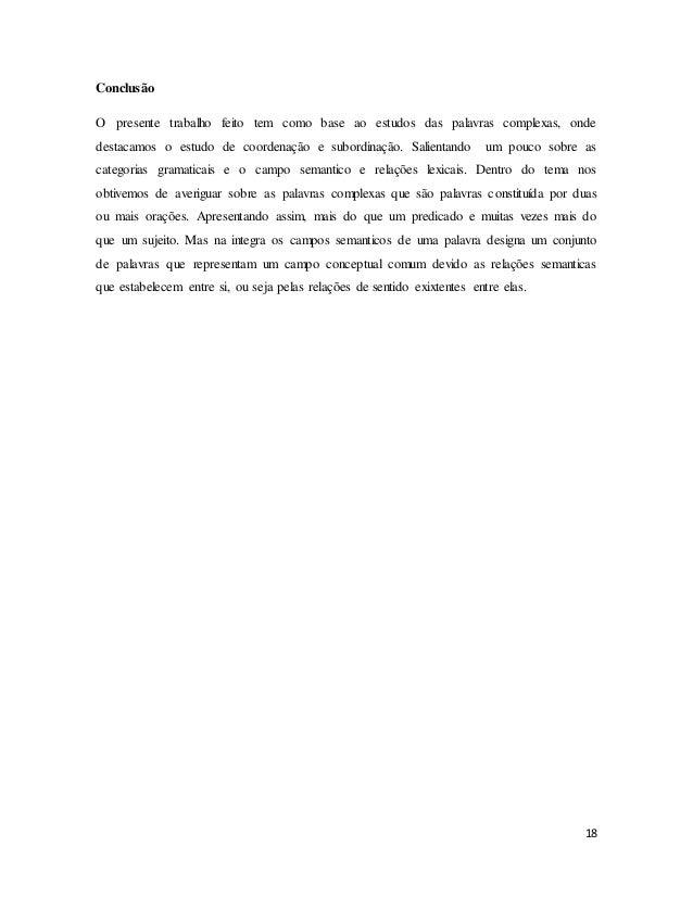 18 Conclusão O presente trabalho feito tem como base ao estudos das palavras complexas, onde destacamos o estudo de coorde...