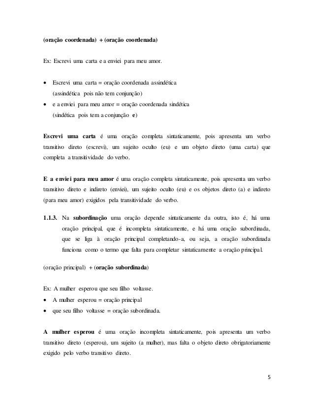 5 (oração coordenada) + (oração coordenada) Ex: Escrevi uma carta e a enviei para meu amor.  Escrevi uma carta = oração c...
