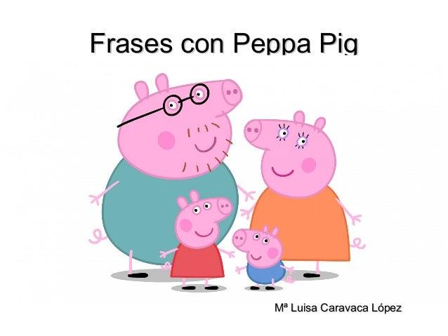 Frases con Peppa PigFrases con Peppa Pig Mª Luisa Caravaca LópezMª Luisa Caravaca López