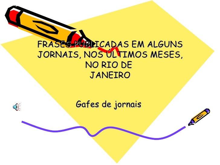 FRASES PUBLICADAS EM ALGUNS JORNAIS, NOS ÚLTIMOS MESES, NO RIO DE  JANEIRO Gafes de jornais