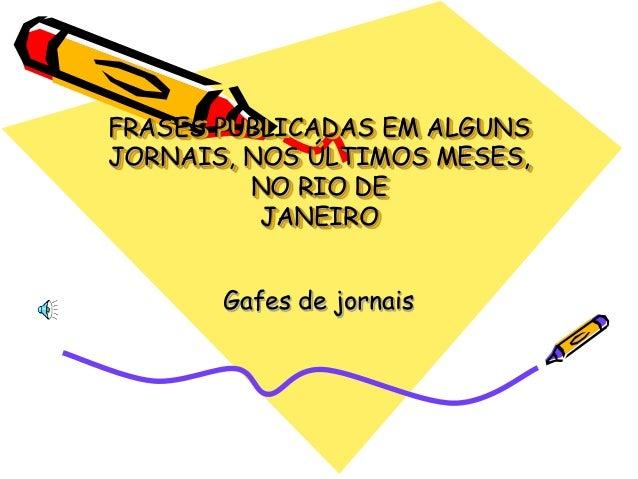 FRASES PUBLICADAS EM ALGUNSJORNAIS, NOS ÚLTIMOS MESES,NO RIO DEJANEIROGafes de jornais