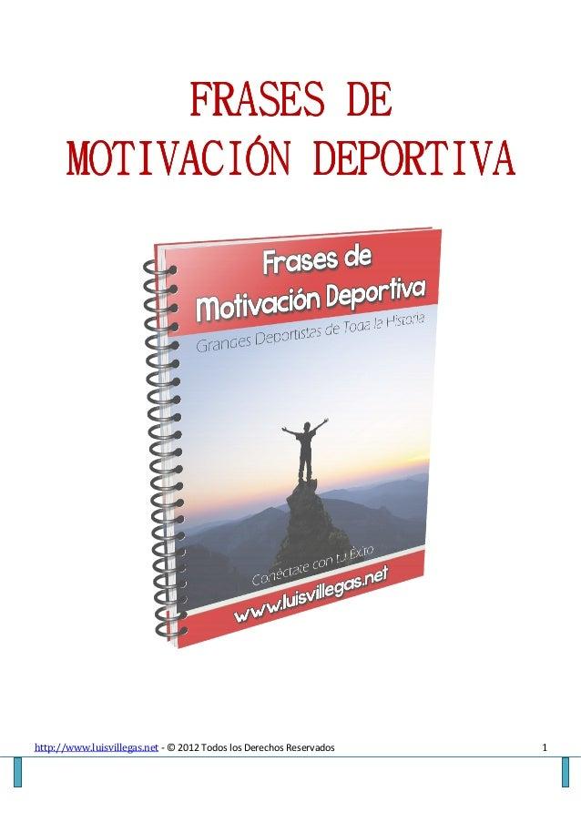 FRASES DE       MOTIVACIÓN DEPORTIVAhttp://www.luisvillegas.net - © 2012 Todos los Derechos Reservados   1