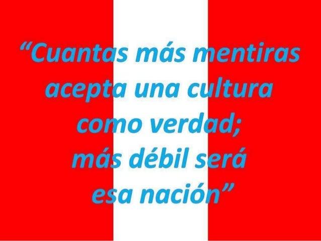 """""""Cuantas más mentiras acepta una cultura como verdad;  más débil será esa nación"""""""