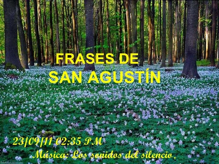 FRASES DE        SAN AGUSTÍN23/09/11 02:35 PM    Música: Los sonidos del silencio.