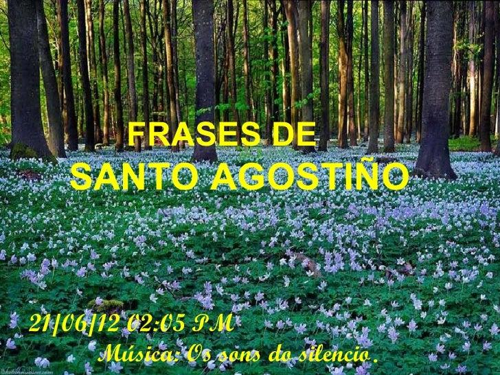 FRASES DE   SANTO AGOSTIÑO21/06/12 02:05 PM      Música: Os sons do silencio.