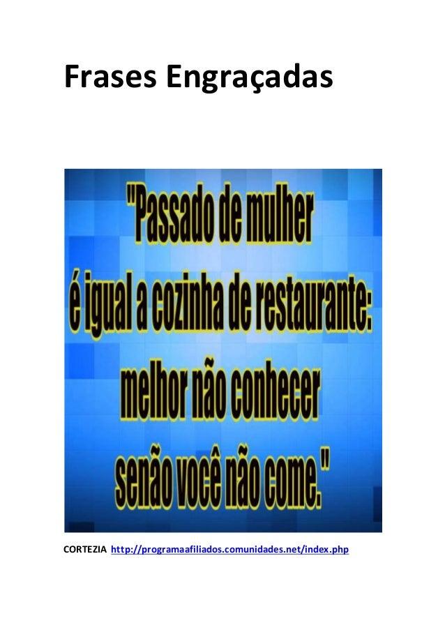 Frases Engraçadas CORTEZIA http://programaafiliados.comunidades.net/index.php