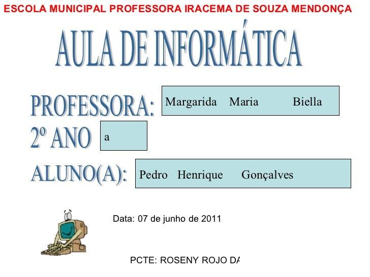 ESCOLA MUNICIPAL PROFESSORA IRACEMA DE SOUZA MENDONÇA 2º ANO a PROFESSORA: Margarida  Maria  Biella ALUNO(A): Pedro  Henri...