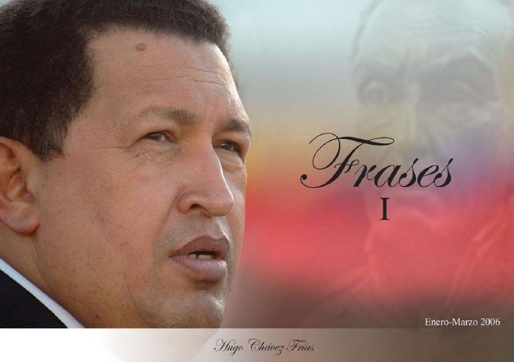 Frases  I Hugo Chávez Frías   Enero-Marzo 2006