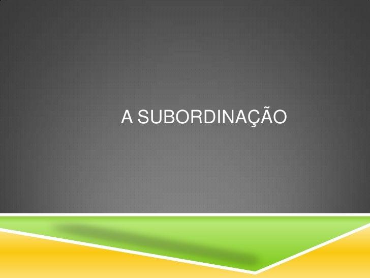 A SUBORDINAÇÃO