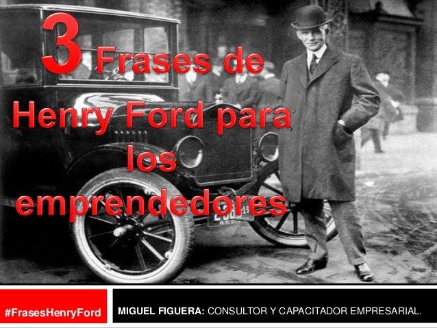 MIGUEL FIGUERA: CONSULTOR Y CAPACITADOR EMPRESARIAL.#FrasesHenryFord