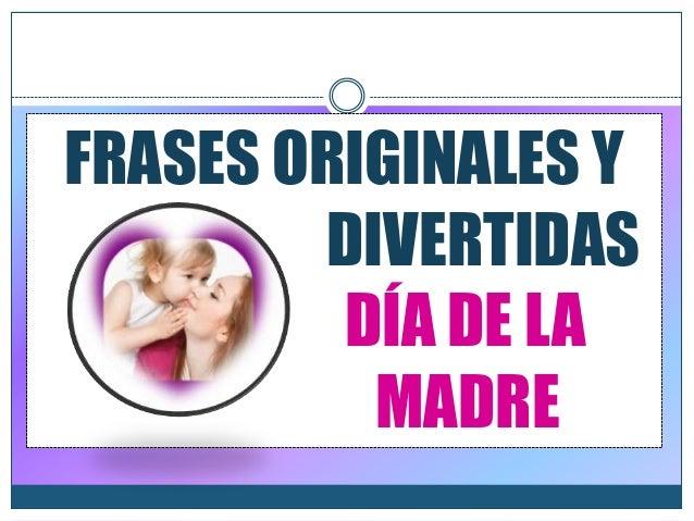 FRASES ORIGINALES Y DIVERTIDAS DÍA DE LA MADRE