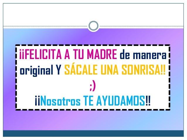 ¡¡FELICITA A TU MADRE de manera original Y SÁCALE UNA SONRISA!! ;) ¡¡Nosotros TE AYUDAMOS!!