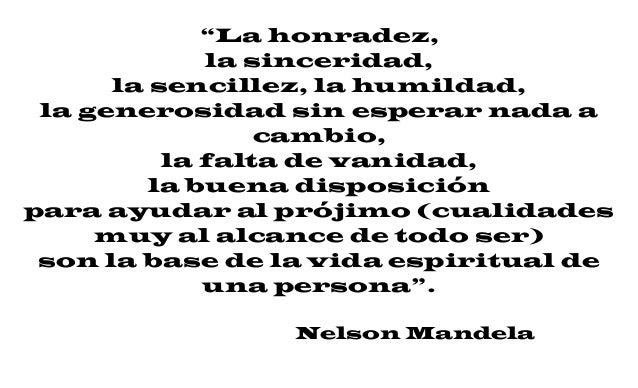 """""""La honradez, la sinceridad, la sencillez, la humildad, la generosidad sin esperar nada a cambio, la falta de vanidad, la ..."""