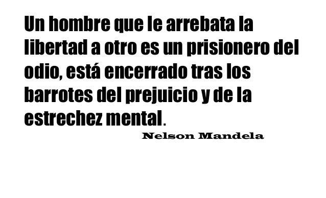 Un hombre que le arrebata la libertad a otro es un prisionero del odio, está encerrado tras los barrotes del prejuicio y d...