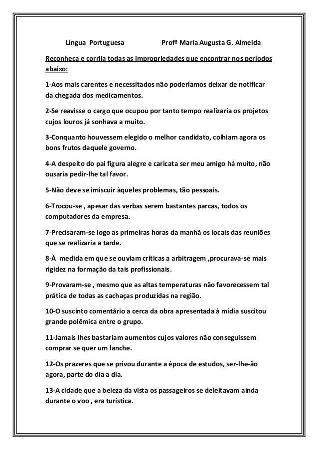 Língua Portuguesa Profª Maria Augusta G. Almeida Reconheça e corrija todas as impropriedades que encontrar nos períodos ab...