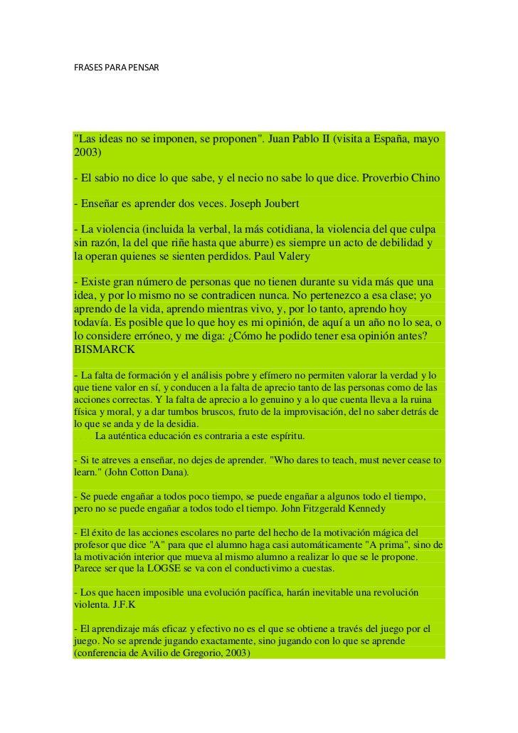 """FRASES PARA PENSAR""""Las ideas no se imponen, se proponen"""". Juan Pablo II (visita a España, mayo2003)- El sabio no dice lo q..."""