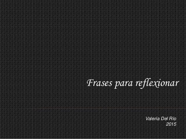 Frases Para Reflexionar Valeria Del Río Freitas