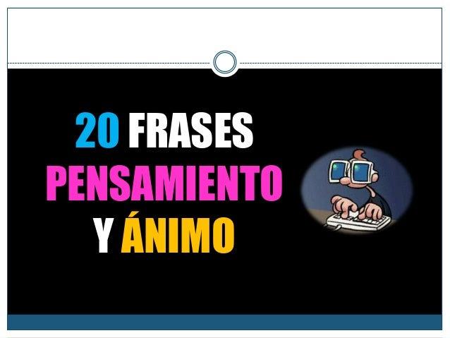 20 FRASES PENSAMIENTO Y ÁNIMO
