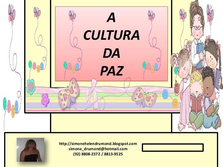 A           CULTURA             DA             PAZhttp://simonehelendrumond.blogspot.com     simone_drumond@hotmail.com   ...