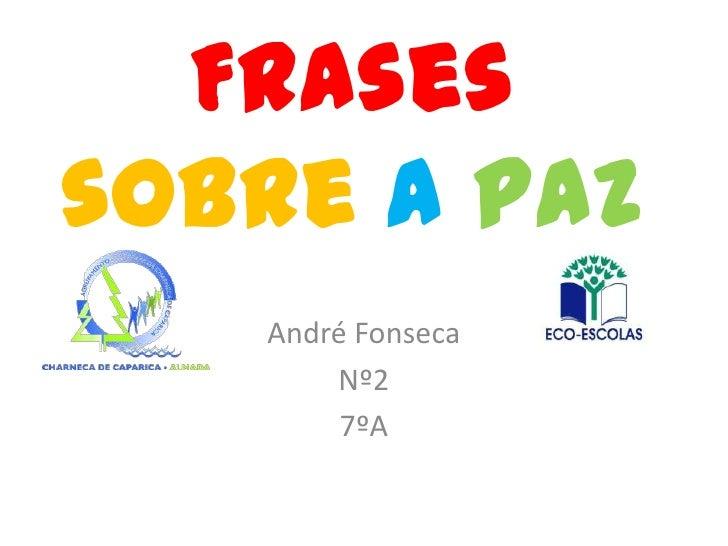 Frasessobre a paz   André Fonseca       Nº2        7ºA