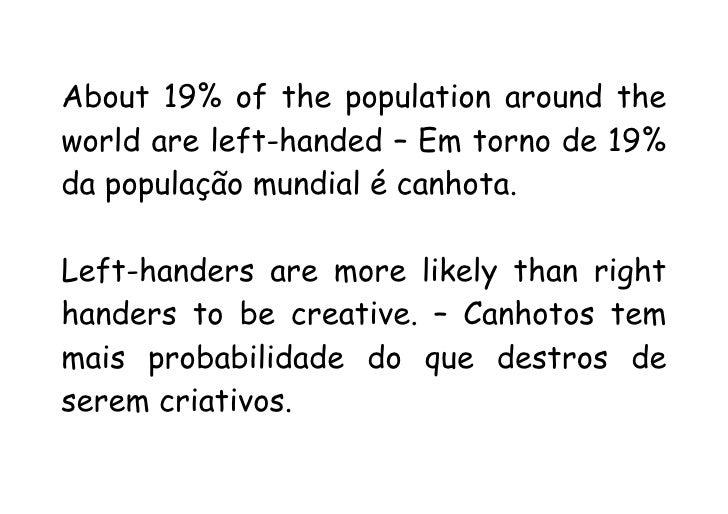 About 19% of the population around the world are left-handed – Em torno de 19% da população mundial é canhota.  Left-hande...