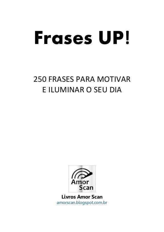 Motivacional Frases UP!   250 Frases para motivar e iluminar o seu dia Slide 2