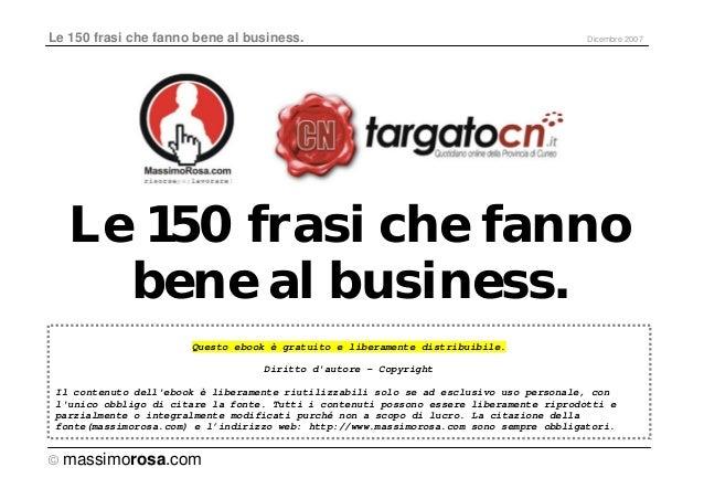 Le 150 frasi che fanno bene al business.  Dicembre 2007  Le 150 frasi che fanno bene al business. Questo ebook è gratuito ...