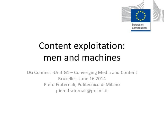 Content exploitation: men and machines DG Connect -Unit G1 – Converging Media and Content Bruxelles, June 16 2014 Piero Fr...