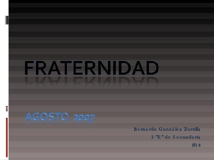 """<ul><li>Bernardo Gonzàlez Zorrilla </li></ul><ul><li>3 """"E"""" de Secundaria </li></ul><ul><li>#14 </li></ul>"""