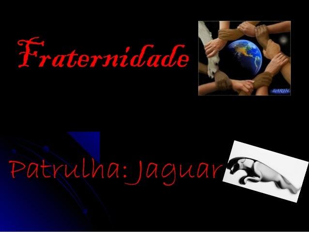FraternidadeFraternidade Patrulha: JaguarPatrulha: Jaguar