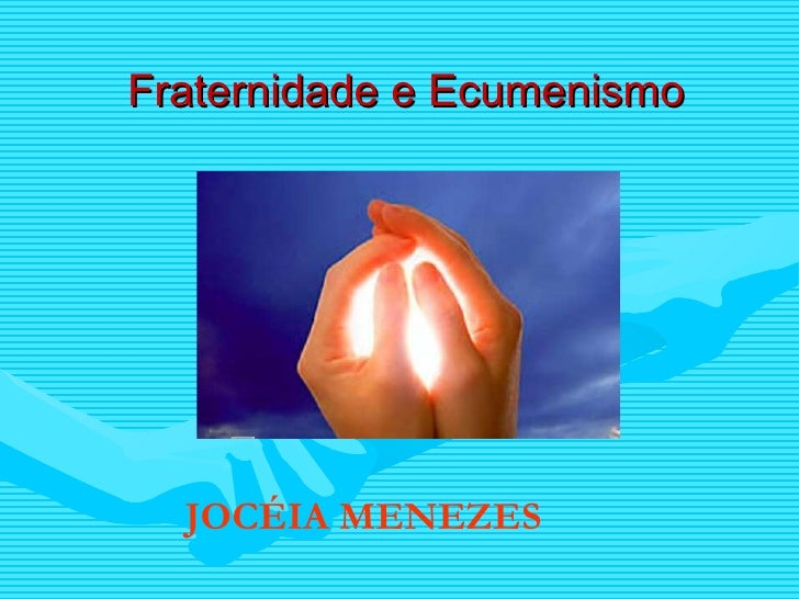 Fraternidade e Ecumenismo JOCÉIA MENEZES