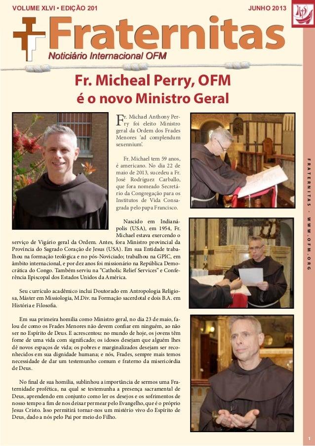 FRATERNITAS-WWW.OFM.ORG 1 junho 2013VOLUME XLVI • EDIÇÃO 201 Noticiário Internacional OFM Fraternitas Fr. Micheal Perry, O...
