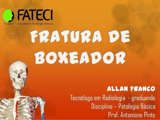 Allan Franco Tecnólogo em Radiologia - graduando Disciplina – Patologia Básica Prof. Antonione Pinto