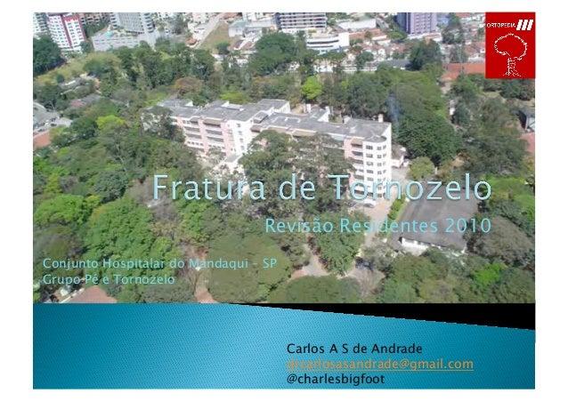 Revisão Residentes 2010 Conjunto Hospitalar do Mandaqui – SP Grupo Pé e Tornozelo Carlos A S de Andrade drcarlosasandrade@...