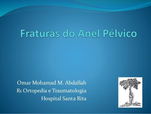 Omar Mohamad M. Abdallah R1 Ortopedia e Traumatologia Hospital Santa Rita