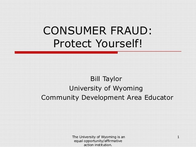 CONSUMER FRAUD: Protect Yourself!            Bill Taylor      University of WyomingCommunity Development Area Educator    ...