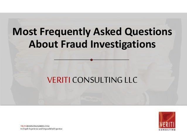 VERITICONSULTINGLLC Most Frequently Asked Questions About Fraud Investigations TRUTHBEHINDNUMBERS.COM In-DepthExperiencean...