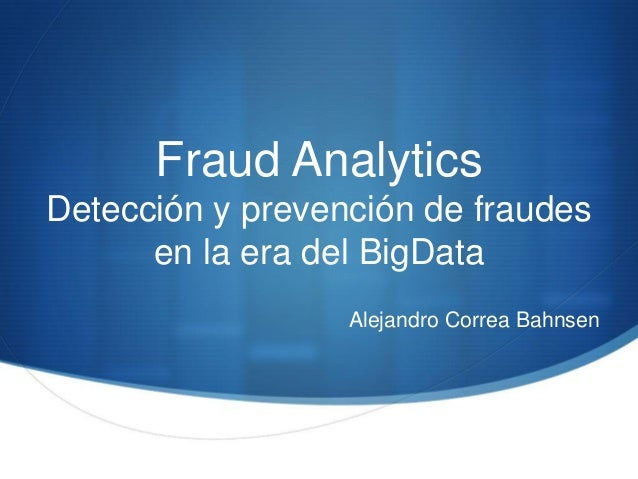 Fraud Analytics Detección y prevención de fraudes en la era del BigData  Alejandro Correa Bahnsen
