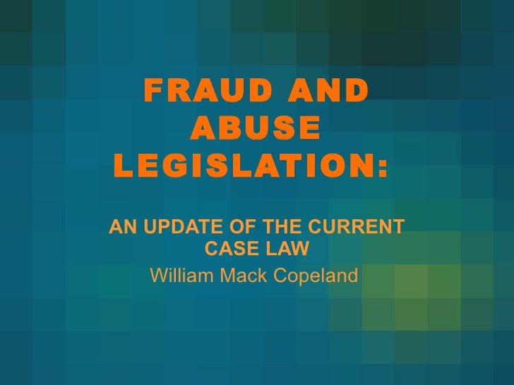 FRAUD AND ABUSE LEGISLATION:   AN UPDATE OF THE CURRENT CASE LAW William Mack Copeland