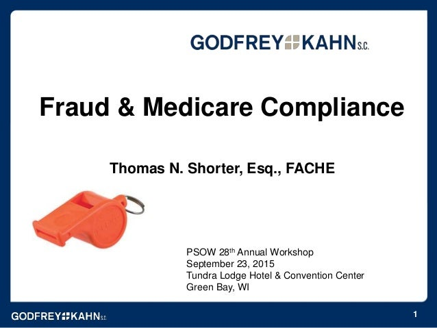 Fraud & Medicare Compliance Thomas N. Shorter, Esq., FACHE 1 PSOW 28th Annual Workshop September 23, 2015 Tundra Lodge Hot...