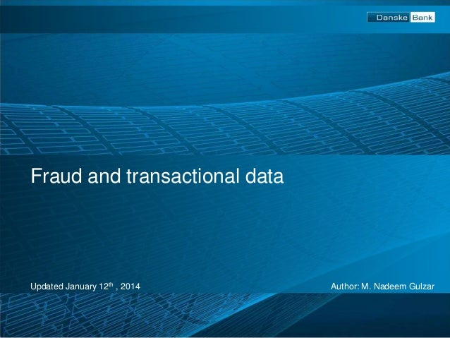 Fraud and transactional data  Updated January 12th , 2014  Author: M. Nadeem Gulzar