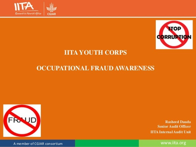 www.iita.orgA member of CGIAR consortium IITA YOUTH CORPS OCCUPATIONAL FRAUD AWARENESS Rasheed Dauda Senior Audit Officer ...