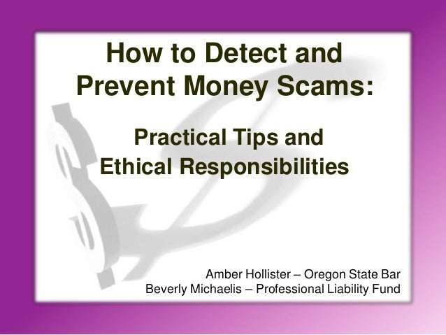 How to Detect andPrevent Money Scams:Practical Tips andEthical ResponsibilitiesAmber Hollister – Oregon State BarBeverly M...