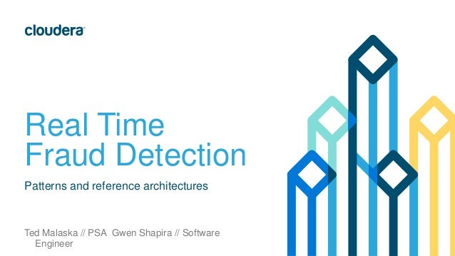 Real Time Fraud Detection Patterns and reference architectures Ted Malaska // PSA Gwen Shapira // Software Engineer